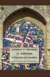 Jean-Paul Valois - Dominer et défendre le territoire à l'époque des bastides.