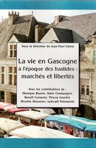 Jean-Paul Valois - La vie en Gascogne à l'époque des bastides - Marchés et libertés.