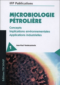 Jean-Paul Vandecasteele - Microbiologie pétrolière 2 volumes - Concepts, implications environnementales, applications industrielles.