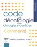 Jean-Paul Vassal - Code de déontologie des chirurgiens-dentistes - Commenté.