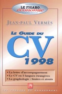 Jean-Paul Vermès - LE GUIDE DU CV 1998. - La lettre d'accompagnement, le CV en 5 langues étrangères, la graphologie : limites et atouts.