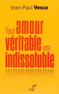 Jean-Paul Vesco - Tout amour véritable est indissoluble - Plaidoyer pour les divorcés remariés.
