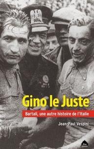 Jean-Paul Vespini - Gino le Juste - Bartali, une autre histoire de l'Italie.