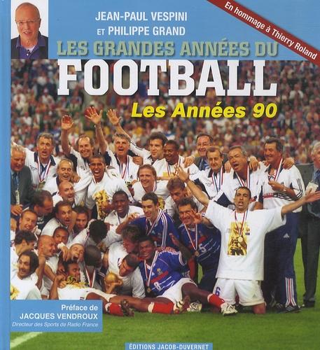 Jean-Paul Vespini et Philippe Grand - Les grandes années du football - Les Années 1990.