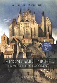 Jean-Paul Viart - Le Mont-Saint-Michel - La merveille de l'Occident.