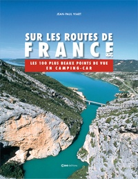 Jean-Paul Viart - Sur les routes de France - Les 100 plus beaux points de vue en camping-car.