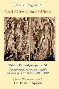 Jean-Paul Vigneaud - Les albâtres de Saint-Michel - Histoire d'un vol presque parfait, l'extraordinaire aventure racontée par ceux qui l'ont vécue, 1984-2019.
