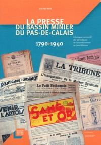Jean-Paul Visse - La presse du bassin minier du Pas-de-Calais 1790-1940 - Catalogue commenté des périodiques de l'arrondissement de Lens-Béthune.