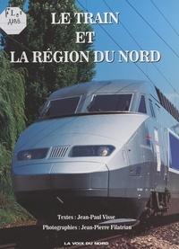 Jean-Paul Visse et Jean-Pierre Filatriau - Le train et la région du Nord.