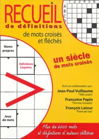 Jean-Paul Vuillaume et Françoise Papin - Recueil de définitions de mots croisés et fléchés - Un siècle de mots croisés.