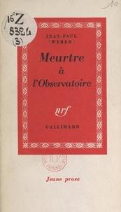 Jean-Paul Weber - Meurtre à l'Observatoire.
