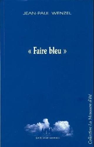 """Jean-Paul Wenzel - """"Faire bleu""""."""