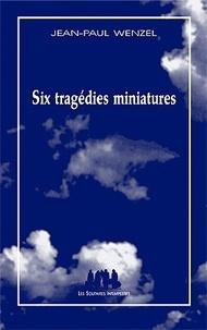 Jean-Paul Wenzel - Six tragédie miniatures.