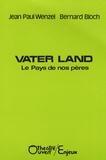 Jean-Paul Wenzel et Bernard Bloch - Vater Land - Le Pays de nos pères.