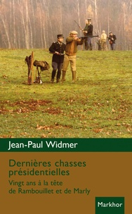 Jean-Paul Widmer - Dernières chasses présidentielles.