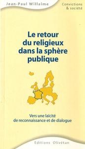 Jean-Paul Willaime - Le retour du religieux dans la sphère publique - Vers une laïcité de reconnaissance et de dialogue.