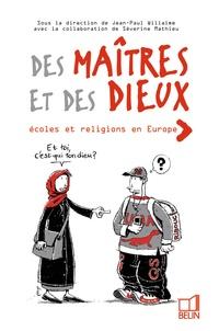 Jean-Paul Willaine et Séverine Mathieu - Des maîtres et des dieux - Ecoles et religions en Europe.