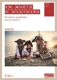 Jean-Paul Zampin et Christophe Gilger - En-quête d'Histoire - Situations-problèmes pour le cycle 3.
