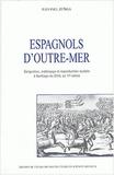 Jean-Paul Zuñiga - Espagnols d'outre-mer. - Emigration, métissage et reproduction sociale à Santiago du Chili au 17ème siècle.