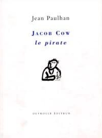Jean Paulhan - Jacob Cow le pirate. suivi de La rhétorique renaît de ses cendres. La demoiselle au miroir. Éléments. La rhétorique avait son mot de passe. Traité des figures.