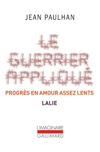 Jean Paulhan - Le guerrier appliqué ; Progrès en amour assez lents ; Lalie.