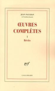 Jean Paulhan - Oeuvres complètes - Tome 1, Récits.
