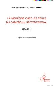 Jean Paulin Mengue Me Ndongo - La médecine chez les Peuls du Cameroun septentrional (1754-2013).