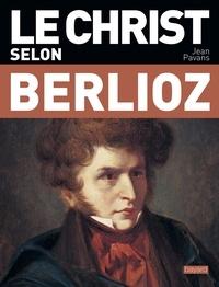 Jean Pavans - Le Christ selon Berlioz.