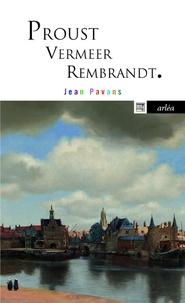 Jean Pavans - Proust, Vermeer et Rembrandt - La précieuse matière du tout petit pan de mur jaune.