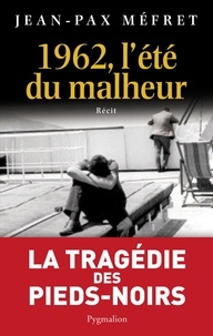 Jean-Pax Méfret - 1962, l'été du malheur.