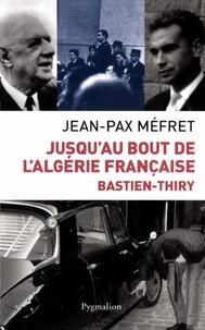Jean-Pax Méfret - Bastien-Thiry - Jusqu'au bout de l'Algérie française.