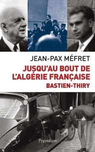 Jean-Pax Méfret - Jusqu'au bout de l'Algérie française - Bastien-Thiry.