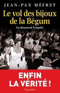 Jean-Pax Méfret - Le vol des bijoux de la Bégum - Les dessous de l'affaire.