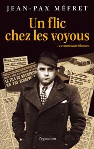 Jean-Pax Méfret - Un flic chez les voyous - Le commissaire Blémant.
