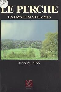Jean Pelatan - Le Perche : Un pays et ses hommes.