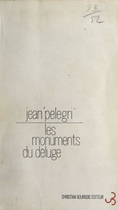 Jean Pélégri - Les monuments du déluge.