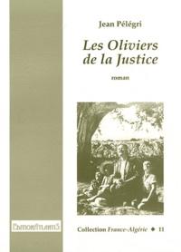 Jean Pélégri - Les Oliviers de la Justice - Réédition intégrale du texte de 1959 avec des documents sur le film de James Blue et Jean Pélégri Les Oliviers de la Justice (1962).