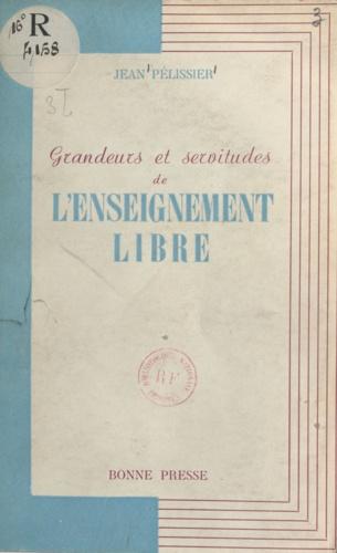 Jean Pélissier - Grandeurs et servitudes de l'enseignement libre.