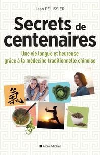 Jean Pélissier et Jean Pélissier - Secrets de centenaires - Une vie longue et heureuse grâce à la médecine traditionnelle chinoise.