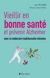 Jean Pélissier - Vieillir en bonne santé et prévenir Alzheimer avec la médecine traditionnelle chinoise.