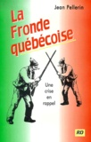 Jean Pellerin - La fronde québécoise. - Une crise en rappel.