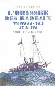 Jean Pellissier - L'odyssée des radeaux Tahiti-Nui II & III - Tahiti-Chili, 1956-1958.