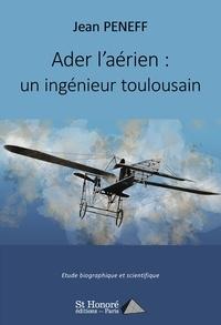 Jean Peneff - Ader l'aérien : un ingénieur toulousain.