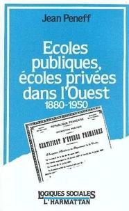 Jean Peneff - Ecoles publiques, écoles privées dans l'Ouest : 1880-1950.
