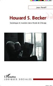 Jean Peneff - Howard S. Becker - Sociologue et musicien dans l'école de Chicago.