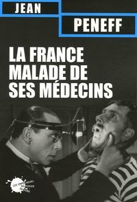 Jean Peneff - La France malade de ses médecins.
