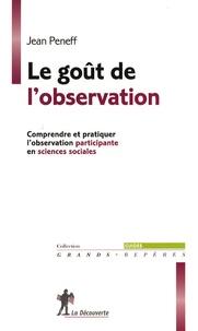 Forum pour télécharger des livres Le goût de l'observation  - Comprendre et pratiquer l'observation participante en sciences sociales par Jean Peneff 9782707156631 en francais