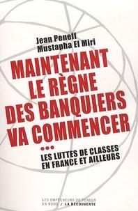 Jean Peneff et Mustapha El Miri - Maintenant le règne des banquiers va commencer - Les luttes de classes en France et ailleurs.