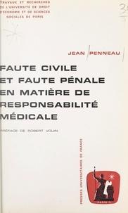 Jean Penneau et  Université de droit, d'économi - Faute civile et faute pénale en matière de responsabilité médicale.