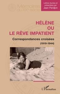 Jean Perdijon - Hélène ou le rêve impatient - Correspondances croisées (1919-1944).